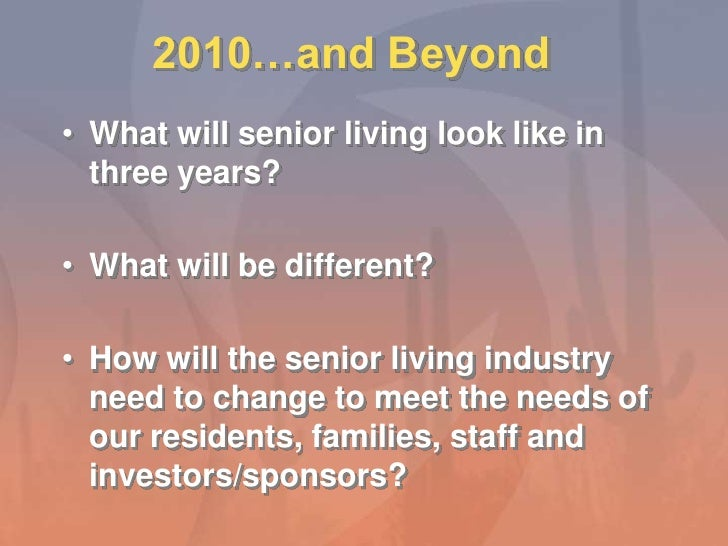 2010…and Beyond<br />What will senior living look like in three years? <br />What will be different? <br />How will the se...