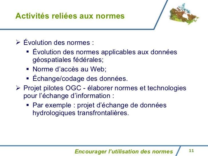 Activités reliées aux normes <ul><li>Évolution des normes : </li></ul><ul><ul><li>Évolution des normes applicables aux don...
