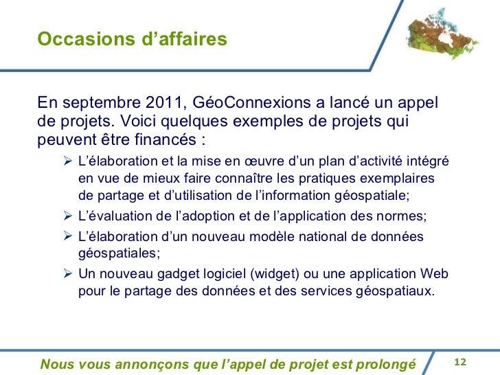 Occasions d'affaires <ul><li>En septembre 2011, GéoConnexions a lancé un appel de projets. Voici quelques exemples de proj...