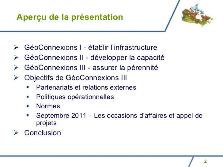 Aperçu de la présentation <ul><li>GéoConnexions I - établir l'infrastructure </li></ul><ul><li>GéoConnexions II - développ...