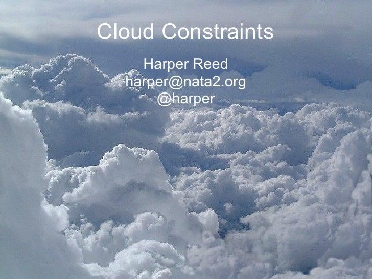 Cloud Constraints     Harper Reed   harper@nata2.org       @harper