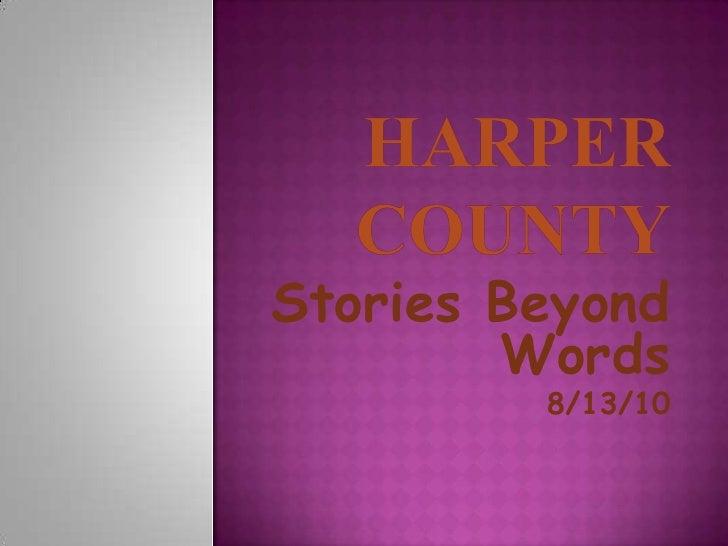 Harper County<br />Stories Beyond Words<br />8/13/10<br />