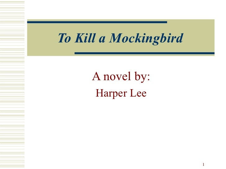 To Kill a Mockingbird     A novel by:      Harper Lee                        1