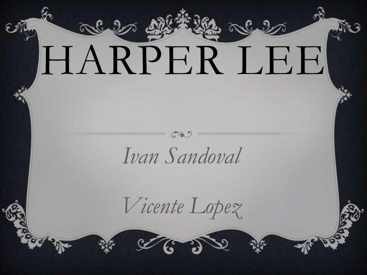 HARPER LEE  Ivan Sandoval  Vicente Lopez