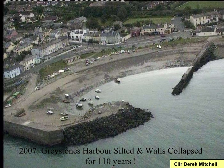 2007: Greystones Harbour Silted & Walls Collapsed for 110 years ! Cllr Derek Mitchell