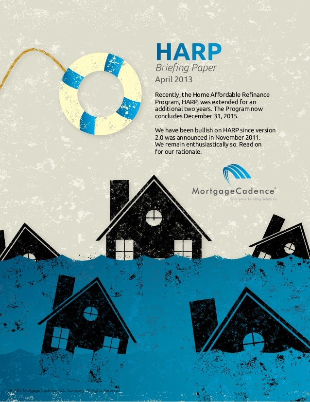 HARPBriefing Paper April 2013 Recently, the Home Affordable Refinance Program, HARP, was extended for an additional two ye...