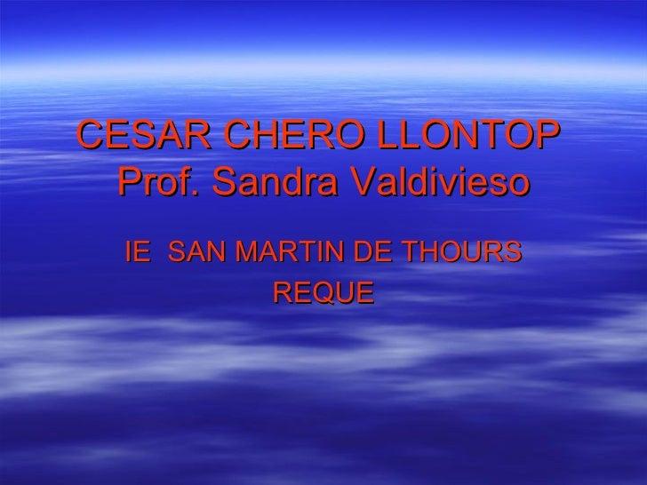 CESAR CHERO LLONTOP  Prof. Sandra Valdivieso IE  SAN MARTIN DE THOURS REQUE