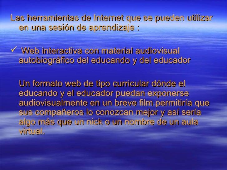 <ul><li>Las herramientas de Internet que se pueden utilizar en una sesión de aprendizaje : </li></ul><ul><li>Web interacti...