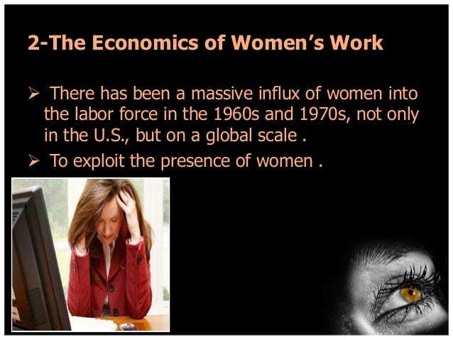 2-The Economics of Women's Work  There has been a massive influx of women into the labor force in the 1960s and 1970s, no...