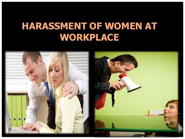 HARASSMENT OF WOMEN AT WORKPLACE