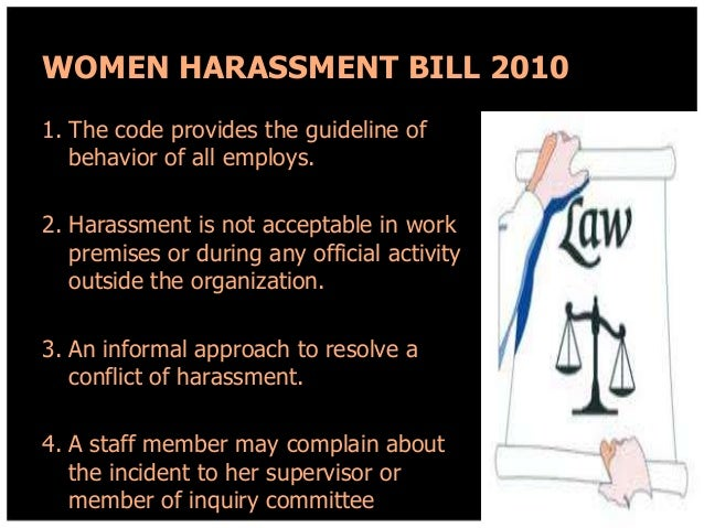 WOMEN HARASSMENT BILL 2010 1. The code provides the guideline of behavior of all employs. 2. Harassment is not acceptable ...