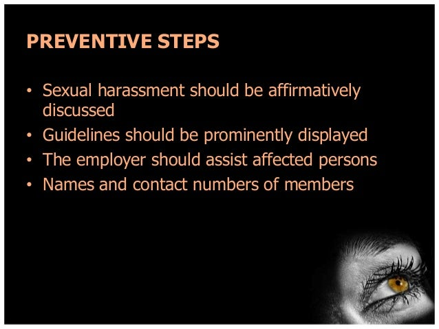 PREVENTIVE STEPS • Sexual harassment should be affirmatively discussed • Guidelines should be prominently displayed • The ...