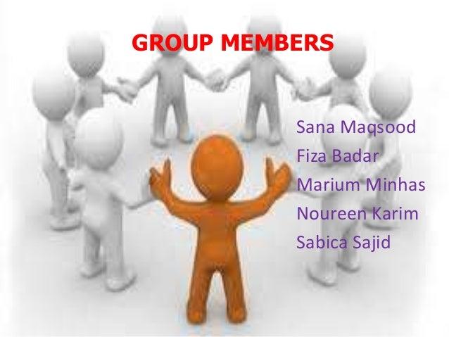 GROUP MEMBERS  Sana Maqsood Fiza Badar Marium Minhas Noureen Karim Sabica Sajid