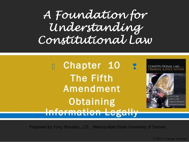 Chapter 10 - The Fifth Amendment: Obtaining Information Legally