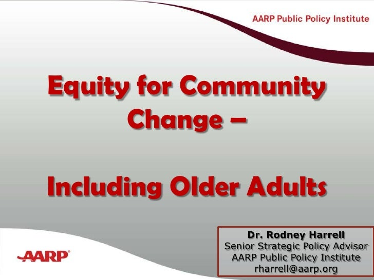Equity for Community Change –<br />Including Older Adults<br />Title text here<br />Dr. Rodney Harrell<br />Senior Strateg...