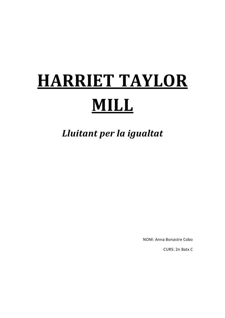 HARRIET TAYLOR MILL<br />Lluitant per la igualtat<br />NOM: Anna Bonastre Cobo<br />CURS: 2n Batx C<br />ÍNDEX<br />      ...