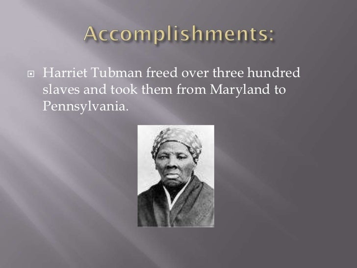 harriet tubmans life and accomplishments essay Harriet tubman whose actual harriet tubman - ghost writing essays she was hit in the head with a metal weight and had sleeping spells for the rest of her life.