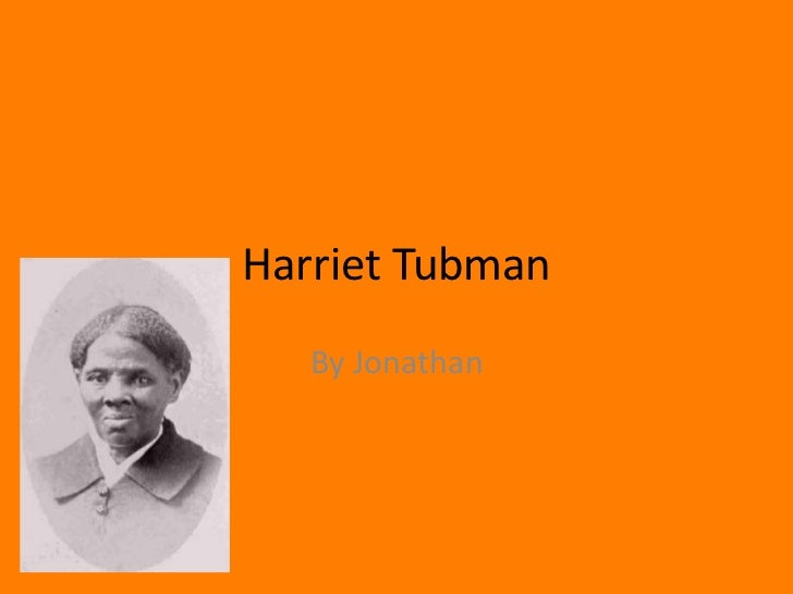 Harriet Tubman <br />By Jonathan <br />