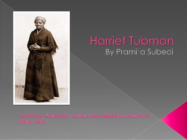 Born to slaves Harriet Ross, ( who was known as Old Rit), andher husband Ben Ross, Harriet Tubman entered the world around...