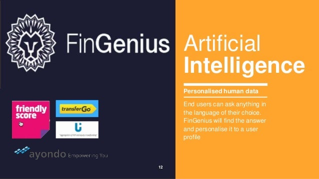 12  Artificial  Intelligence  Personalised human data  End users can ask anything in  the language of their choice.  FinGe...