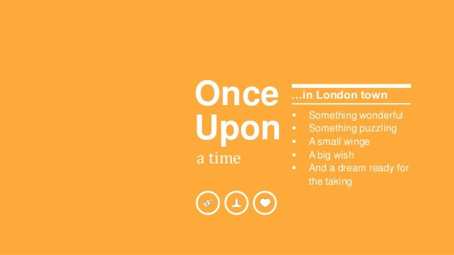 Once  Upon  a time  …in London town   Something wonderful   Something puzzling   A small winge   A big wish   And a d...