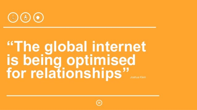 """""""The global internet  is being optimised  for relationships""""Joshua Klein  20"""