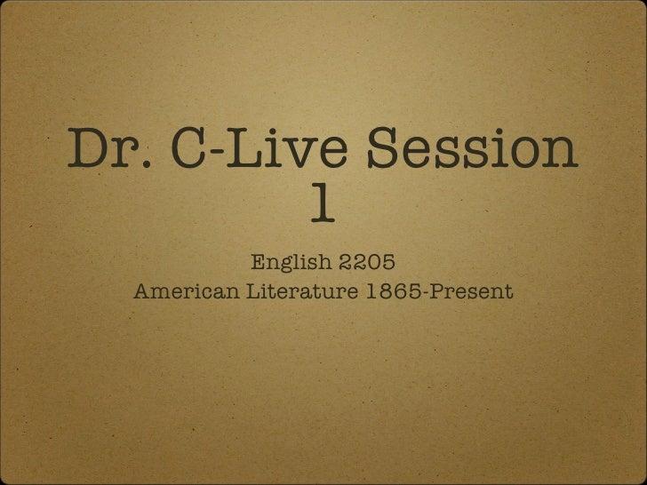 Dr. C-Live Session 1 <ul><li>English 2205 </li></ul><ul><li>American Literature 1865-Present </li></ul>