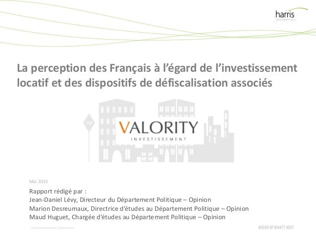 ©2015 Harris InteractiveInc. All rights reserved. La perception des Français à l'égard de l'investissement locatif et des ...
