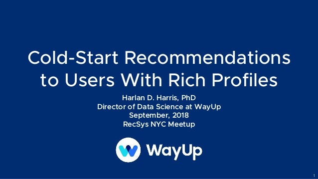 Cold-Start Recommendations to Users With Rich Profiles Harlan D. Harris, PhD