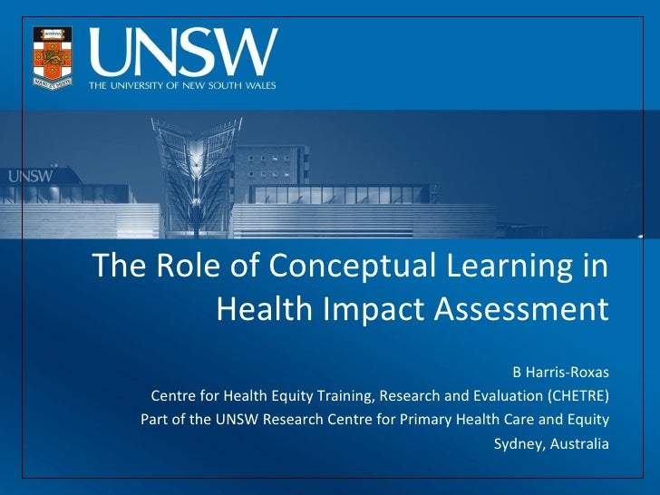 The Role of Conceptual Learning in Health Impact Assessment B Harris-Roxas Centre for Health Equity Training, Research and...