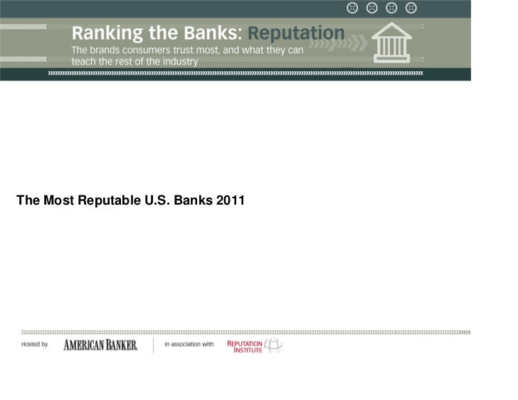 The Most Reputable U.S. Banks 2011The World's Most Reputable Companies: A Global Study of Consumers in 41 CountriesCopyrig...