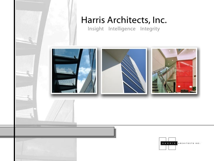 Harris Architects, Inc. Insight  Intelligence  Integrity