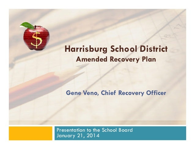 Harrisburg School District H i b S h l Di t i t Amended Recovery Plan  Gene Veno, Chief Recovery Officer  Presentation to ...