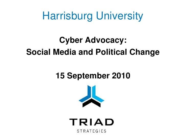 Harrisburg University <br />Cyber Advocacy: <br />Social Media and Political Change<br />15 September 2010<br />