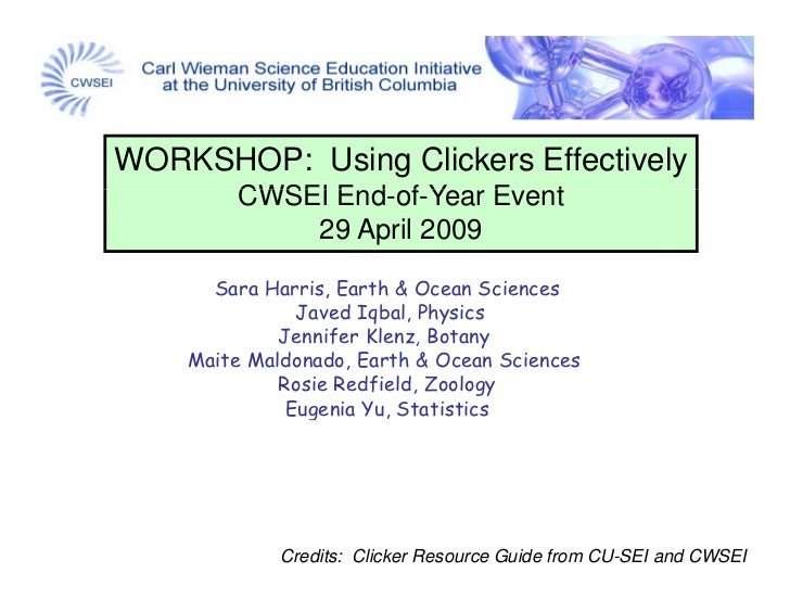 WORKSHOP: Using Clickers Effectively        CWSEI E d f Y              End-of-Year Event                          E   t   ...