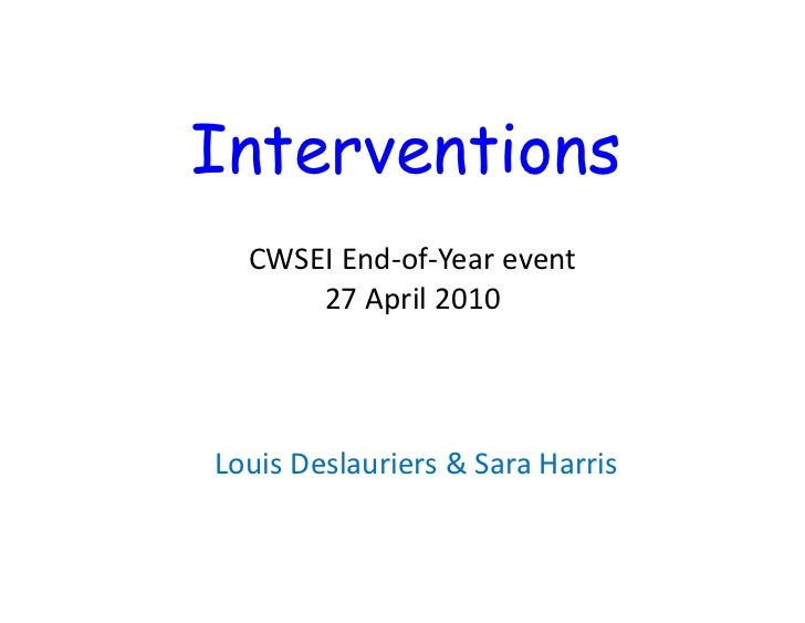 Interventions  CWSEI End‐of‐Year event      27 April 2010Louis Deslauriers & Sara Harris