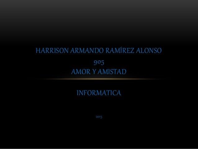 2015 HARRISON ARMANDO RAMÍREZ ALONSO 905 AMOR Y AMISTAD INFORMATICA