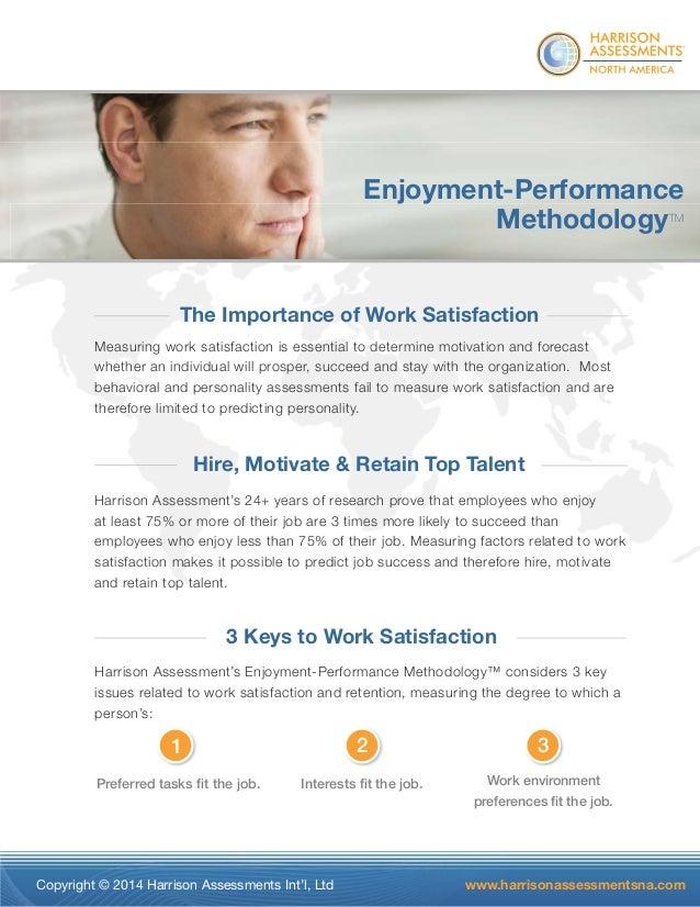®  Enjoyment-Performance  MethodologyTM  The Importance of Work Satisfaction  Measuring work satisfaction is essential to ...