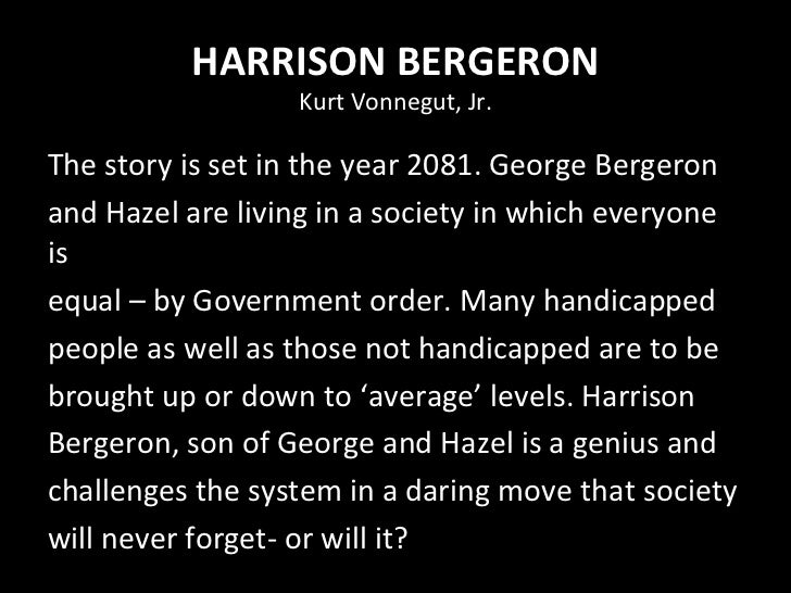 harrison bergeron equality is ludicrous essay Harrison bergeron essay views the concept of total equality as ludicrous equality can be interpreted all harrison bergeron essays.
