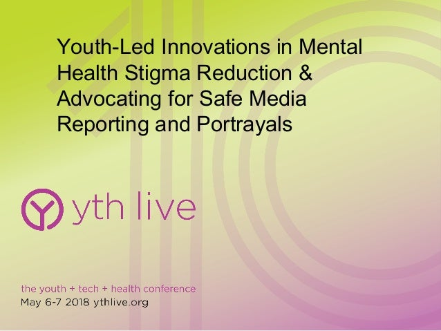 Youth Led Innovations In Mental Health Stigma Reduction Advocating