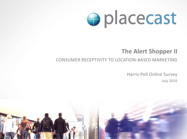 The Alert Shopper II<br />CONSUMER RECEPTIVITY TO LOCATION-BASED MARKETING<br />Harris Poll Online Survey<br />July 2010<b...