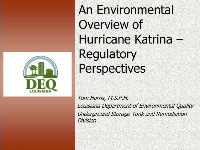 An Environmental Overview of Hurricane Katrina – Regulatory Perspectives Tom Harris, M.S.P.H. Louisiana Department of Envi...