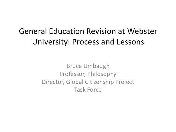 General Education Revision at Webster University: Process and Lessons<br />Bruce Umbaugh<br />Professor, Philosophy<br />D...
