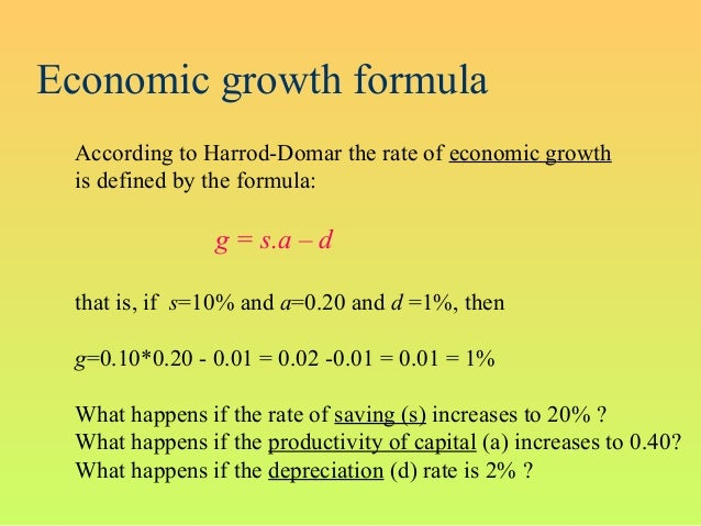 Economic growth formulaAccording to Harrod-Domar the rate of economic growthis defined by the formula:g = s.a – dthat is, ...