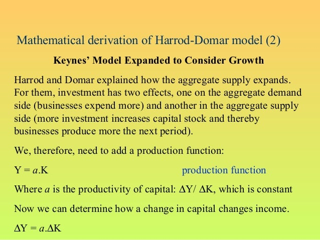 Mathematical derivation of Harrod-Domar model (2)Keynes' Model Expanded to Consider GrowthHarrod and Domar explained how t...