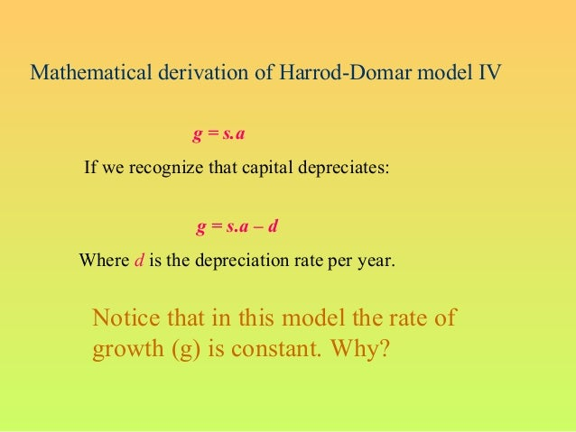 Mathematical derivation of Harrod-Domar model IVg = s.aIf we recognize that capital depreciates:g = s.a – dWhere d is the ...