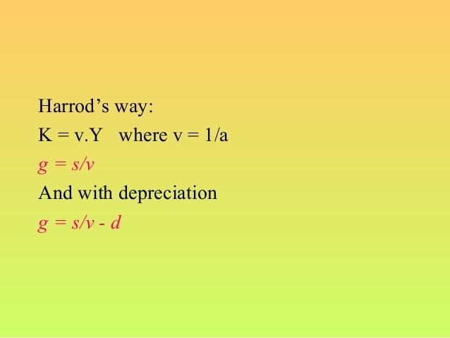 Harrod's way:K = v.Y where v = 1/ag = s/vAnd with depreciationg = s/v - d