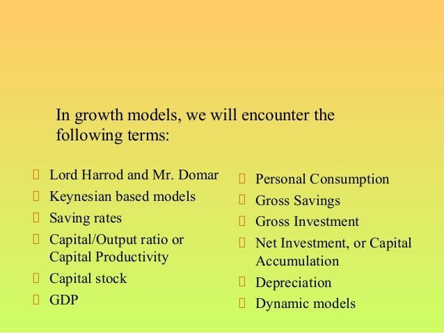 Lord Harrod and Mr. DomarKeynesian based modelsSaving ratesCapital/Output ratio orCapital ProductivityCapital stockGDPPers...