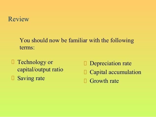 ReviewTechnology orcapital/output ratioSaving rateDepreciation rateCapital accumulationGrowth rateYou should now be famili...
