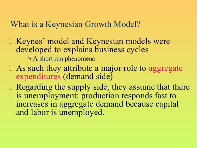 What is a Keynesian Growth Model?Keynes' model and Keynesian models weredeveloped to explains business cycles» A short run...
